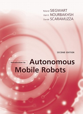 Introduction to Autonomous Mobile Robots By Siegwart, Roland/ Nourbakhsh, Illah Reza/ Scaramuzza, Davide